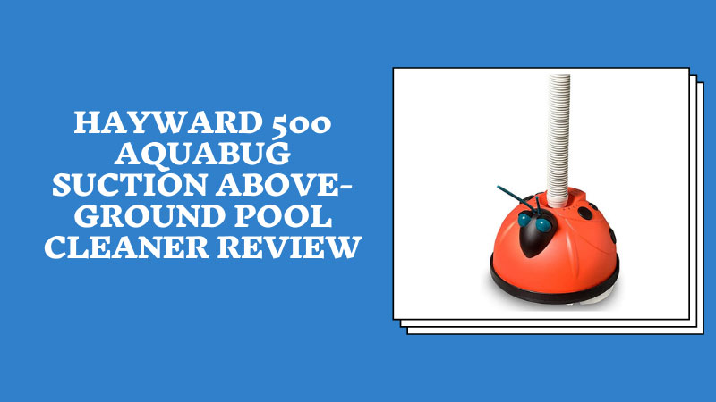 Hayward 500 Aquabug Suction Above-Ground Pool Cleaner Review
